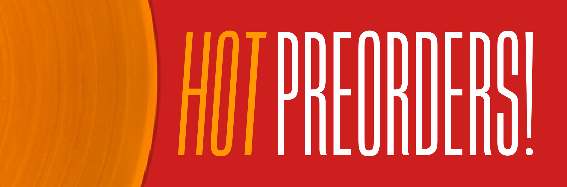 Hot Preorders!